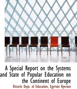 A Special Report on the Systems and State of Popular Education on the Continent of Europe