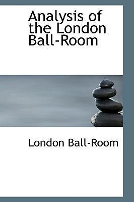 Analysis of the London Ball-Room