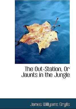 The Out-Station, or Jaunts in the Jungle