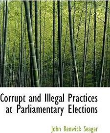 Corrupt and Illegal Practices at Parliamentary Elections
