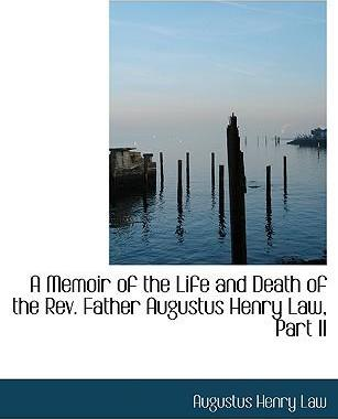A Memoir of the Life and Death of the REV. Father Augustus Henry Law, Part II
