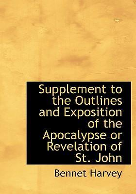 Supplement to the Outlines and Exposition of the Apocalypse or Revelation of St. John