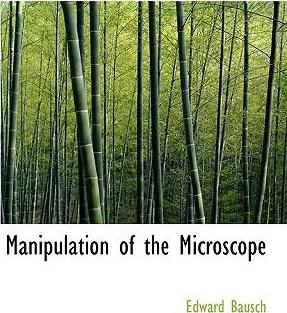 Manipulation of the Microscope