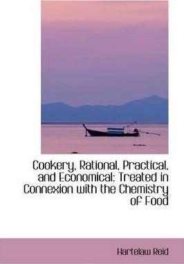 Cookery, Rational, Practical and Economical, Treated in Connexion with the Chemistry of Food
