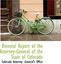 Biennial Report of the Attorney-General of the State of Colorado