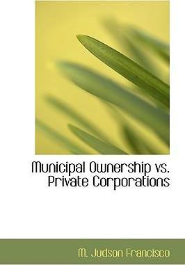 Municipal Ownership vs. Private Corporations