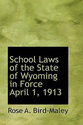 School Laws of the State of Wyoming in Force April 1, 1913