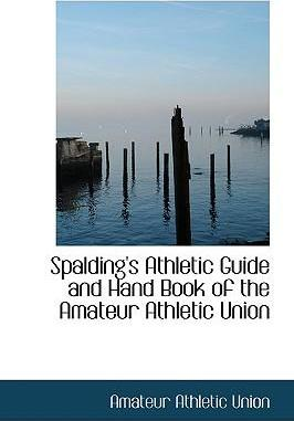 Spalding's Athletic Guide and Hand Book of the Amateur Athletic Union