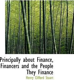 Principally about Finance, Financers and the People They Finance