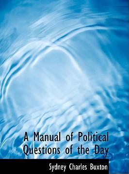 A Manual of Political Questions of the Day