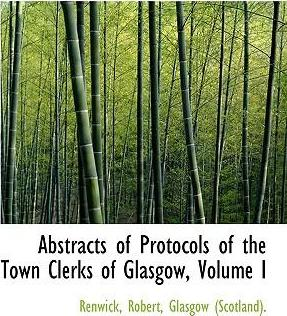 Abstracts of Protocols of the Town Clerks of Glasgow, Volume I