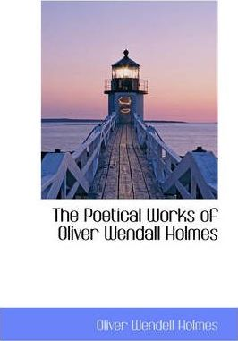 The Poetical Works of Oliver Wendall Holmes