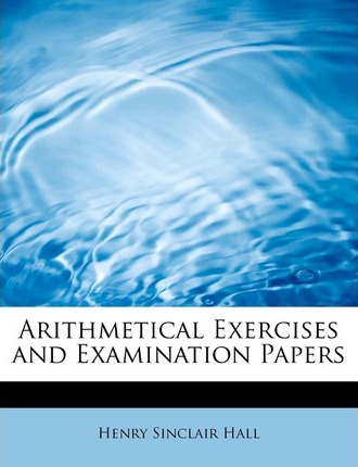 Arithmetical Exercises and Examination Papers