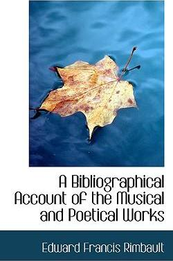 A Bibliographical Account of the Musical and Poetical Works
