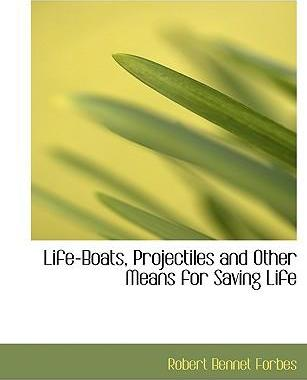 Life-Boats, Projectiles and Other Means for Saving Life