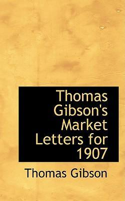 Thomas Gibson's Market Letters for 1907