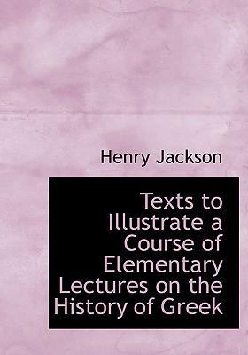 Texts to Illustrate a Course of Elementary Lectures on the History of Greek