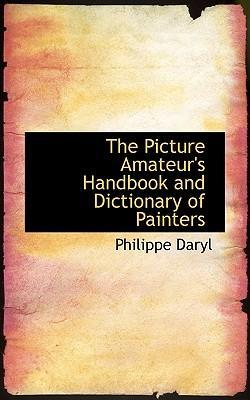 The Picture Amateur's Handbook and Dictionary of Painters