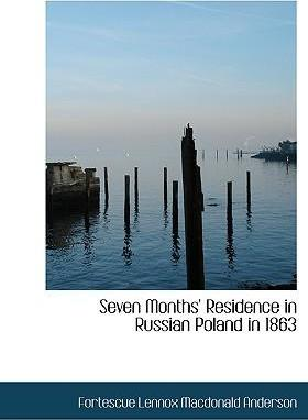 Seven Months' Residence in Russian Poland in 1863