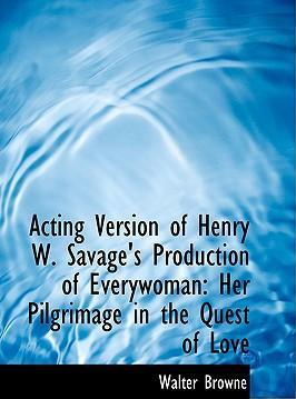 Acting Version of Henry W. Savage's Production of Everywoman