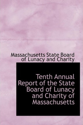 Tenth Annual Report of the State Board of Lunacy and Charity of Massachusetts