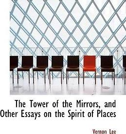 The Tower of the Mirrors, and Other Essays on the Spirit of Places