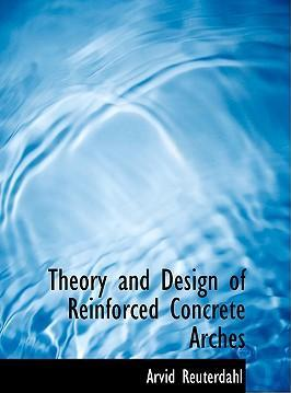 Theory and Design of Reinforced Concrete Arches