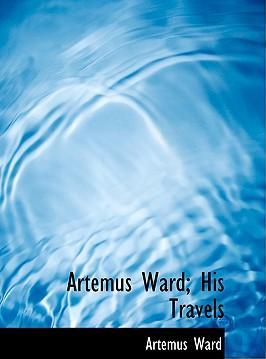Artemus Ward; His Travels