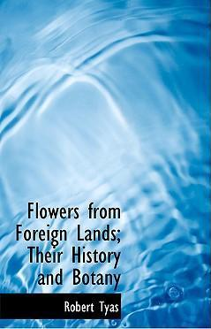 Flowers from Foreign Lands; Their History and Botany