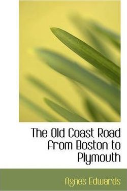 The Old Coast Road from Boston to Plymouth