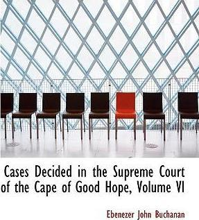 Cases Decided in the Supreme Court of the Cape of Good Hope, Volume VI