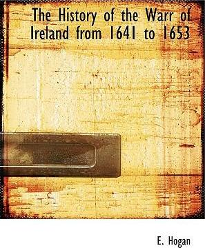The History of the Warr of Ireland from 1641 to 1653