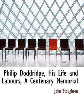 Philip Doddridge, His Life and Labours, a Centenary Memorial
