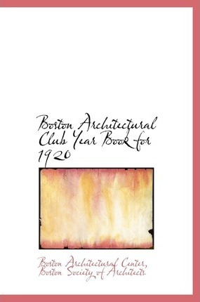 Boston Architectural Club Year Book for 1920