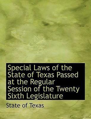 Special Laws of the State of Texas Passed at the Regular Session of the Twenty Sixth Legislature