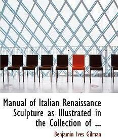 Manual of Italian Renaissance Sculpture as Illustrated in the Collection of ...
