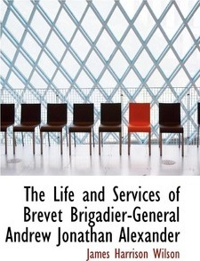 The Life and Services of Brevet Brigadier-General Andrew Jonathan Alexander