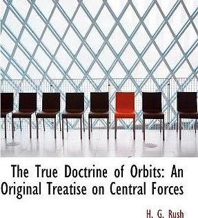 The True Doctrine of Orbits  An Original Treatise on Central Forces (Large Print Edition)