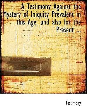 A Testimony Against the Mystery of Iniquity Prevalent in This Age