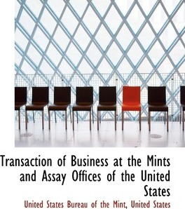 Transaction of Business at the Mints and Assay Offices of the United States