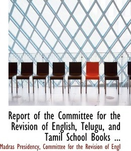 Report of the Committee for the Revision of English, Telugu, and Tamil School Books ...