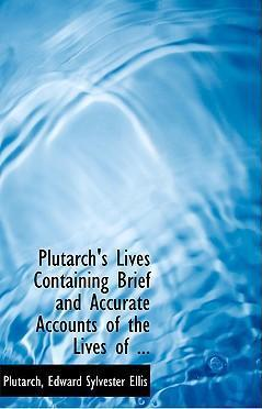 Plutarch's Lives Containing Brief and Accurate Accounts of the Lives of ...