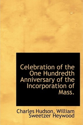 Celebration of the One Hundredth Anniversary of the Incorporation of Mass.