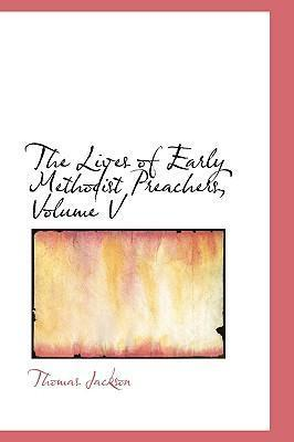 The Lives of Early Methodist Preachers, Volume V