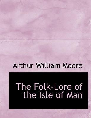 The Folk-Lore of the Isle of Man