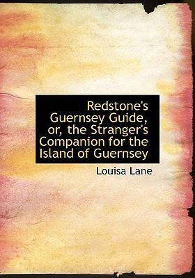 Redstone's Guernsey Guide, Or, the Stranger's Companion for the Island of Guernsey