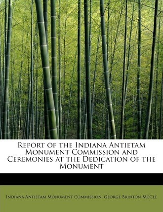 Report of the Indiana Antietam Monument Commission and Ceremonies at the Dedication of the Monument