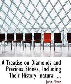 A Treatise on Diamonds and Precious Stones, Including Their History--Natural ...