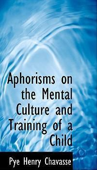 Aphorisms on the Mental Culture and Training of a Child