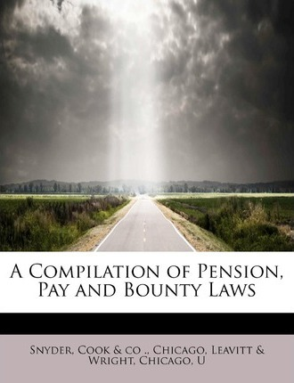 A Compilation of Pension, Pay and Bounty Laws